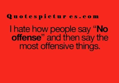 True funny Fb status quotes - I ahe how people say no offense and then say the most offensive things