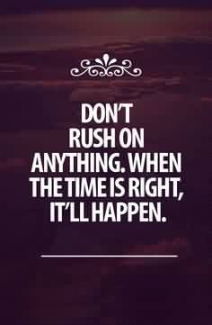 True Life Quote Image-When the time is right Everything will happen right