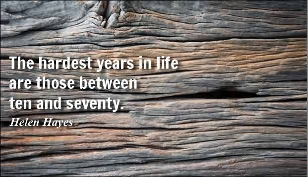 True Life Quotes - The hardest years in life by Helen Hayes