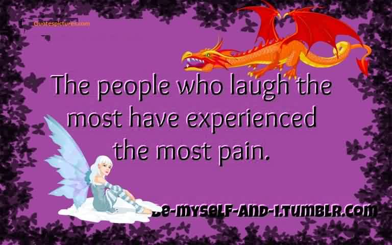 True Life quotes - The People who laugh the most have experienced the most pain