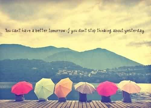 True Quote about life-Stop thinking about yesterday