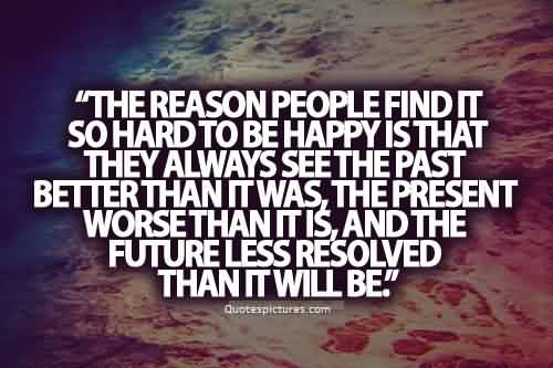 True Quotes about Life - The reason people find it so hard to be happy