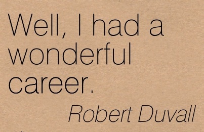 Wonder ful Career Quote by Robert Duvall ~ Well, I Had A Wonderful Career.