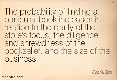 Wonderful Clarity Quotes By Gabriel Zaid ~ The probability of finding a particular book increases in relation to the clarity of the store,s focus …