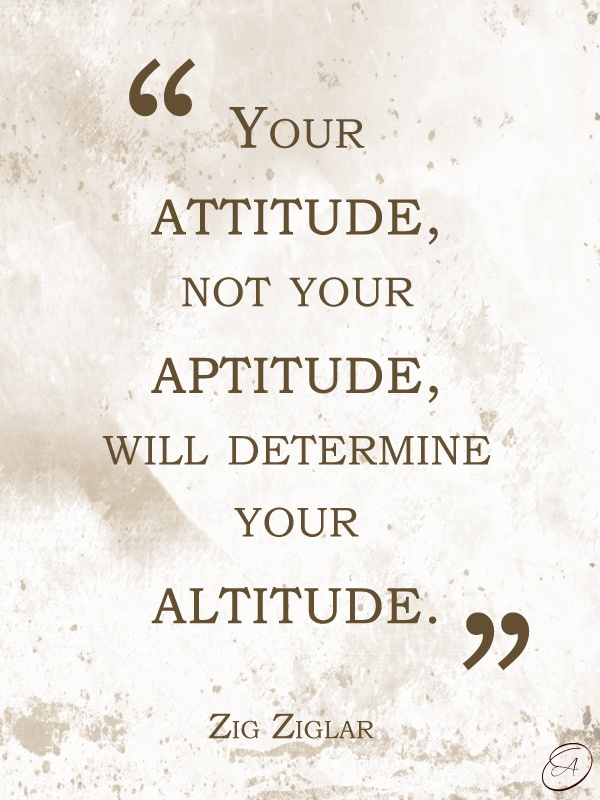 your-attitude-not-your-aptitude-will-determine-your-altitude.jpg