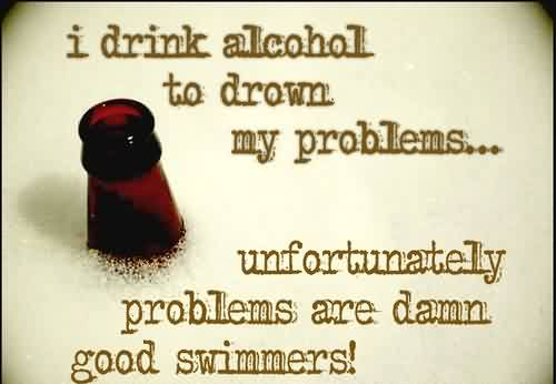 alcohol-quote-to-drown-problems.jpg