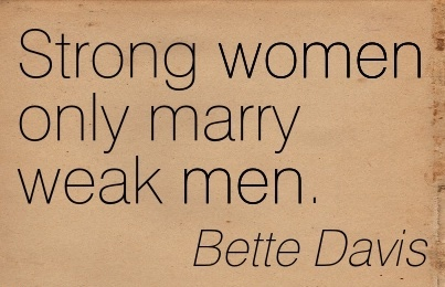 Amazing Women Quote By Bette Davis ~Strong women only marry ...