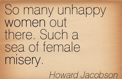 Amazing Women Quote By Howard Jacobson~So many unhappy women ...