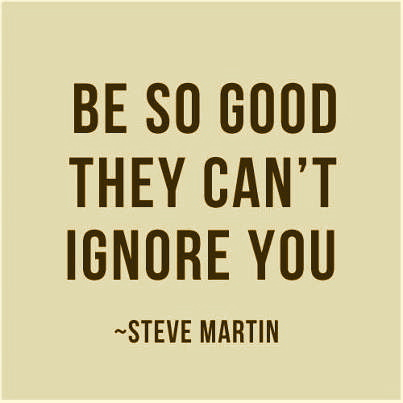 Wednesday Wisdom Quotes Inspiration Awesome Wisdom Quote By Steve Martin Be So Good They Can't Ignore