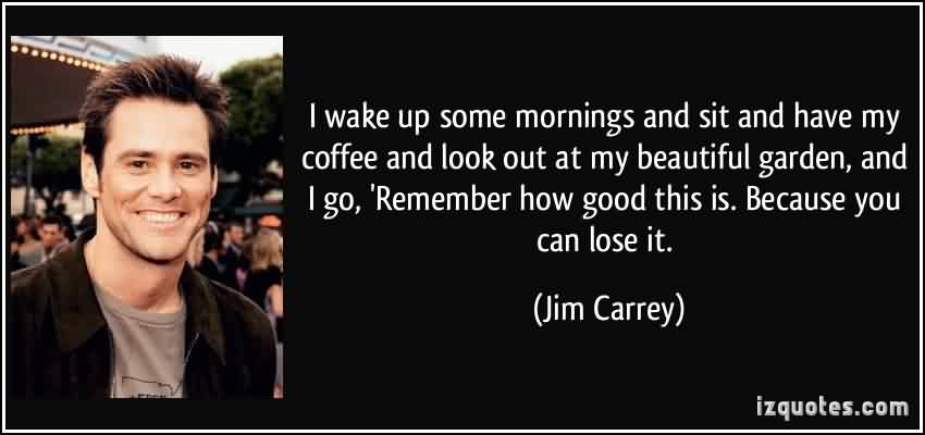 best motivational good morning quotes for life by jim carrey
