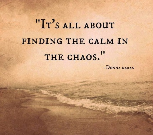 Best Chaos Quote by Donna Karan – It is All About Finding the Calm