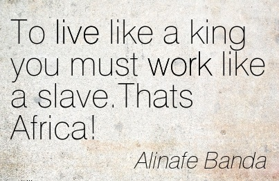 Famous Work Quote By Alinafe Banda To Live Like A King You Must