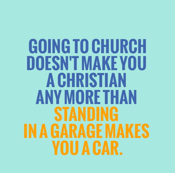 Famous Church Quote – Going to Church Doesn\'t Make You ...