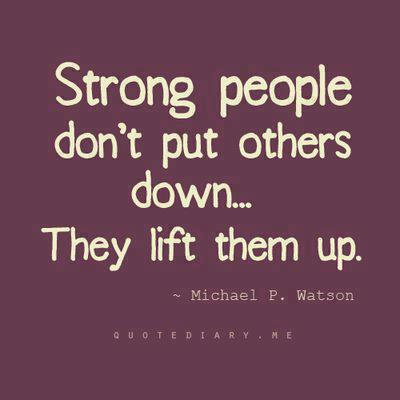 Good Wisdom Quote By Michael P. Watson~ Strong people don\'t ...