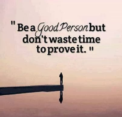 Good Wisdom Quote~ Be a good person but don\'t Waste Time to ...