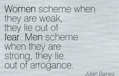 Good Women Quote By Julian Barnes~Women scheme when they are ...