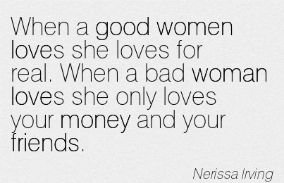Good Women Quote By Nerissa Lrving~When a good women loves ...