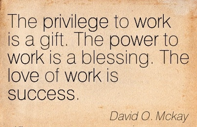work is a blessing It may seem ideal to have no responsibilities, but the blessing of work is one that  cannot be understated god expects us to productively build.
