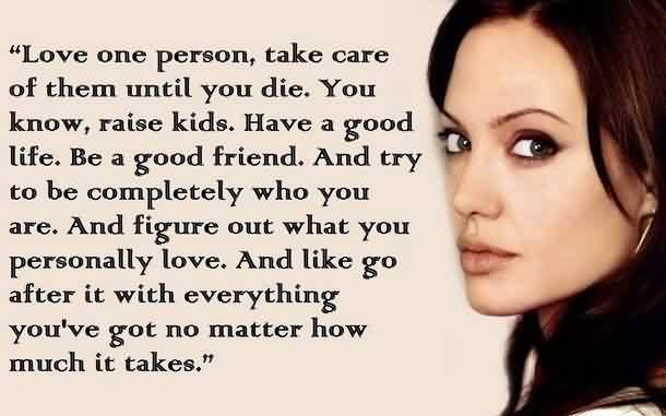 Nice Celebrity Quote Love One Person Take Care Of Them Until You