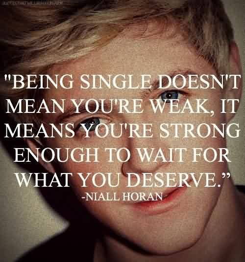 Nice Meaningful Quote By Niall Horan~ Being single doesn't
