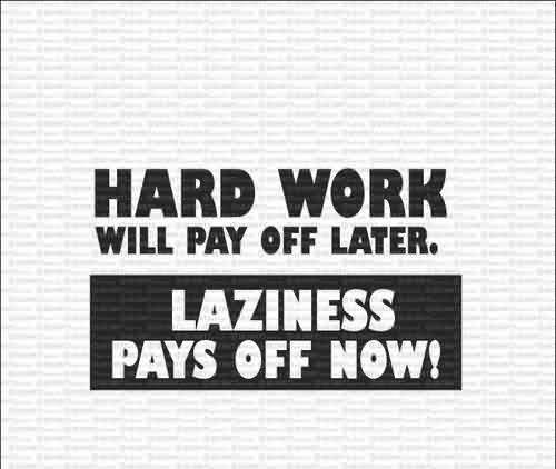 Nice Motivational Quote About Hard Work Hard Work Pays Off In The