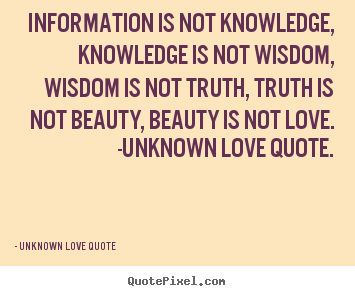 nice wisdom quote by unknown information is not knowledge