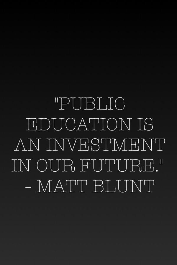 nice wisdom quote by matt blunt public education is an investment