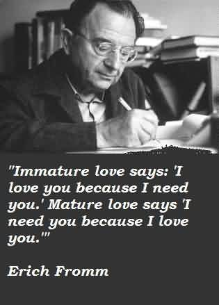 I Need You Because I Love You : Popular Celebrity Quote By Erich Fromm I need you because i love you