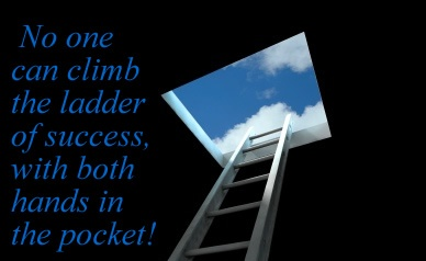 cannot climb a ladder with hands in your pocket 13th july 2017 success is a ladder you cannot climb with your hands in your pockets.