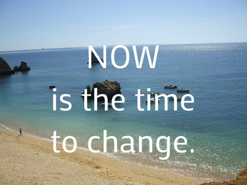 Best Change Quote Now Is The Time To Change Quotespictures