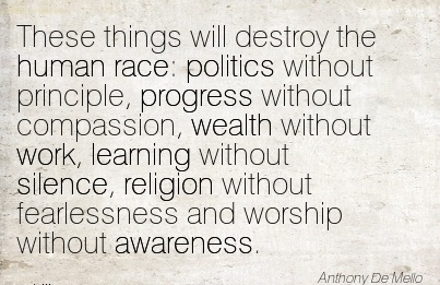 Work Quote By Anthony De Mello These Things Will Destroy The Human