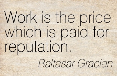 amazing-work-quote-by-baltasar-gracian-work-is-the-pprice-which-is-paid-for-reputation.jpg