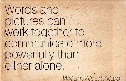 amazing-work-quote-by-william-albert-allard-words-and-pictures-can-work-together-to-communicate-more-powerfully-than-either-alone.jpg