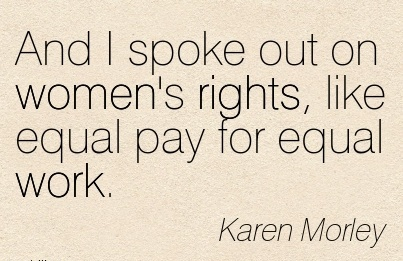 and-i-spoke-out-on-womens-rights-like-equal-pay-for-equal-work.jpg