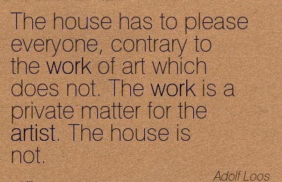 best-work-quote-by-adolf-loose-house-has-to-please-everyone-contrary-to-work-of-art-which-does-not-the-work-is-a-private-matter-for-the-artist-the-house-is-not.jpg