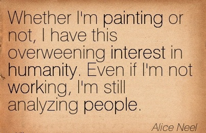 best-work-quote-by-alice-neel-whether-im-painting-or-not-i-have-this-overweening-interest-in-humanity-even-if-im-not-working-im-still-analyzing-people.jpg