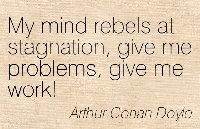best-work-quote-by-arthur-conan-doyle-my-mind-rebels-at-stagnation-give-me-problems-give-me-work.jpg
