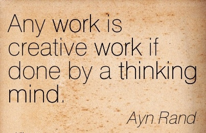 best-work-quote-by-ayn-rand-any-work-is-creative-work-if-done-by-a-thinking-mind.jpg