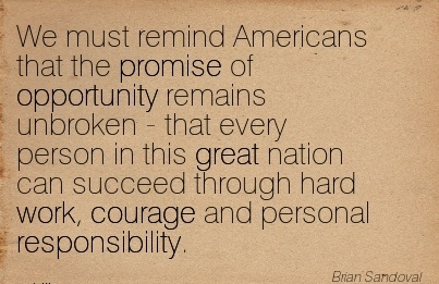 best-work-quote-by-brian-sandoval-we-must-remind-americans-that-the-promise-of-opportunity-remains-unbroken-that-every-person-in-this-great-nation-can-succeed-through-hard-work-courage-and-person.jpg