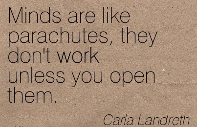 best-work-quote-by-carla-landreth-minds-are-like-parachutes-they-dont-work-unless-you-open-them.jpg