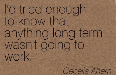 best-work-quote-by-cecelia-ahern-id-tried-enough-to-know-that-anything-long-term-wasnt-going-to-work.jpg