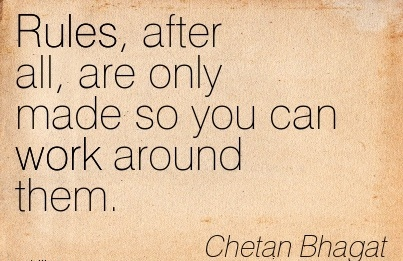 best-work-quote-by-chetan-bhagat-rules-after-all-are-only-made-so-you-can-work-around-them.jpg