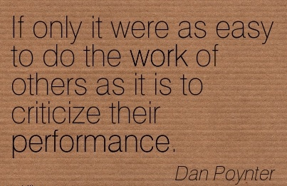 best-work-quote-by-dan-poynter-if-only-it-were-as-easy-to-do-the-work-of-others-as-it-is-to-criticize-their-performance.jpg