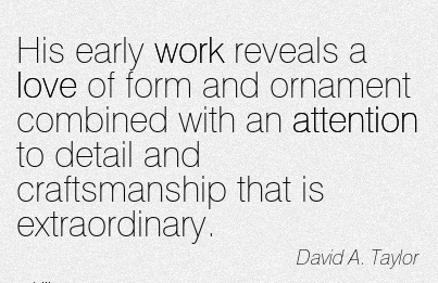 best-work-quote-by-david-a-taylor-his-early-work-reveals-a-love-of-form-and-ornament-combined-with-an-attention-to-detail-and-craftsmanship-that-is-extraordinary.jpg