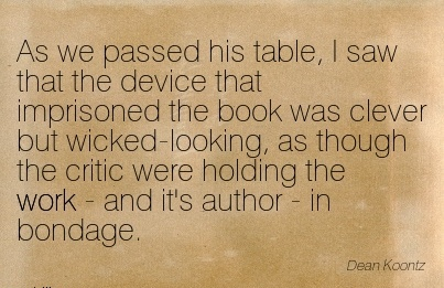 best-work-quote-by-dean-koontz-as-we-passed-his-table-i-saw-that-the-device-that-imprisoned-the-book-was-clever-but-wicked-looking-as-though-the-critic-were-holding-the-work-and-its-author-in.jpg
