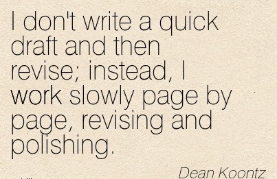 best-work-quote-by-dean-koontz-i-dont-write-a-quick-draft-and-then-revise-instead-i-work-slowly-page-by-page-revising-and-polishing.jpg