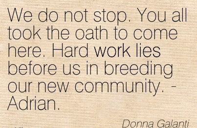 best-work-quote-by-donna-galanti-we-do-not-stop-you-all-took-the-oath-to-come-here-hard-work-lies-before-us-in-breeding-our-new-community-adrian.jpg