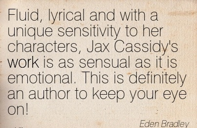 best-work-quote-by-eden-bradley-fluid-lyrical-and-with-unique-sensitivity-to-her-characters-jax-cassidys-work-is-as-sensual-as-it-is-emotional.jpg