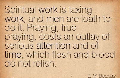 best-work-quote-by-em-bounds-spiritual-work-is-taxing-work-and-men-are-loath-to-do-it.jpg