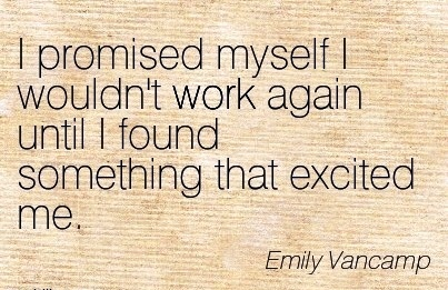 best-work-quote-by-emily-vancamp-i-promised-myself-i-wouldnt-work-again-until-i-found-something-that-excited-me.jpg